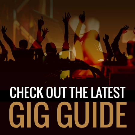 Check out the latest Gig Guide